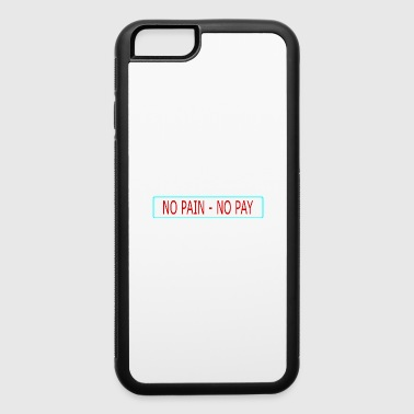 no pain - no pay - iPhone 6/6s Rubber Case