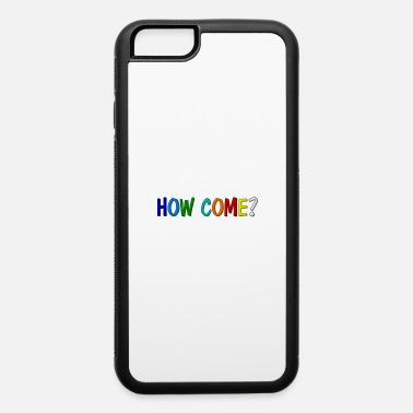 Burlesque Don t Ask Why - iPhone 6 Case