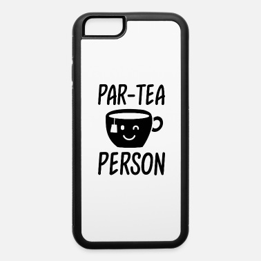 Tea Party Par-tea Person - iPhone 6 Case