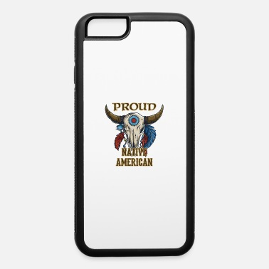 Proud Native American Proud Native American - iPhone 6 Case