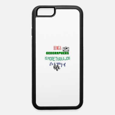 Geographic Being geographers - iPhone 6 Case