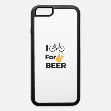 Cycling I cycle for Beer. Cyclist, Cycle. Cycling - iPhone 6 Case