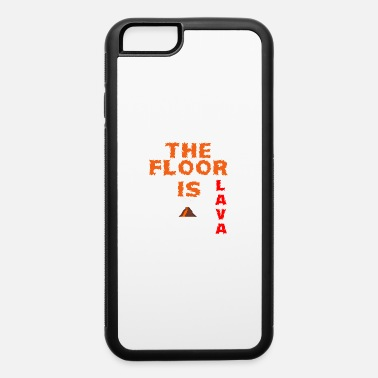 Floor The floor is lava - iPhone 6 Case