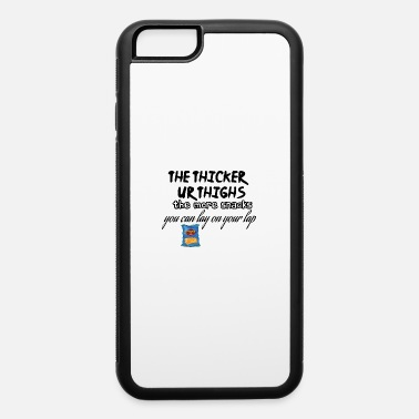 Thicker Thicker thighs - iPhone 6 Case