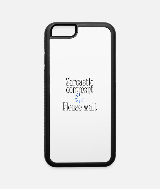Comment iPhone Cases - Sarcastic comment - iPhone 6 Case white/black