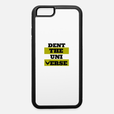 Dent Dent The Universe - iPhone 6 Case