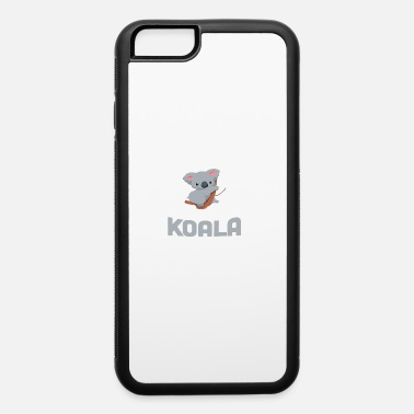 Sidney Always Be Yourself Unless You Can Be A Koala T Shi - iPhone 6 Case