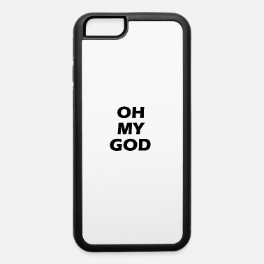 Oh My God oh my god - iPhone 6 Case