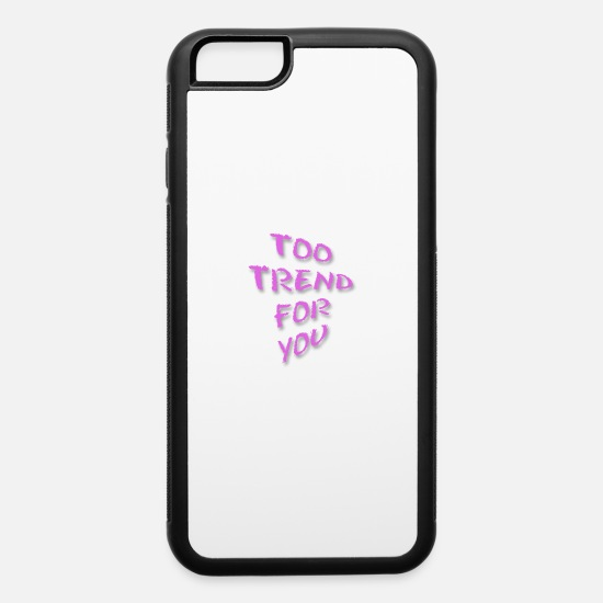 Birthday iPhone Cases - too trend for you - iPhone 6 Case white/black