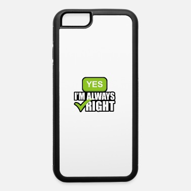 Right Yes im always right - iPhone 6 Case