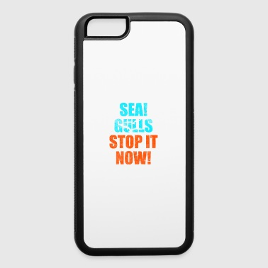 Sea! Gulls Stop It Now - iPhone 6/6s Rubber Case