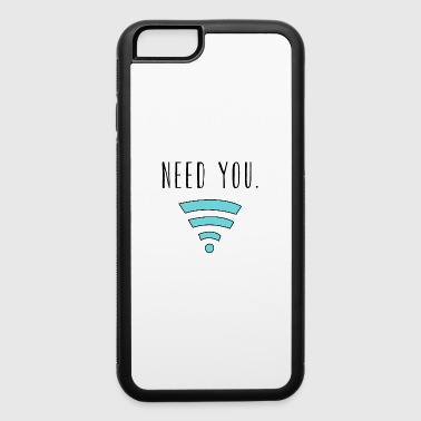 Need you Wifi Internet - iPhone 6/6s Rubber Case
