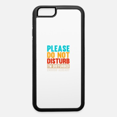 Disturbing please disturb - iPhone 6 Case