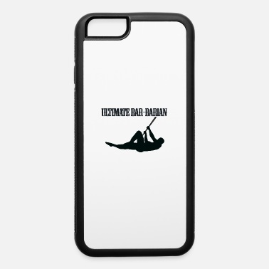 Fitness Ultimate Bar-Barian Calisthenics Fitness - iPhone 6 Case