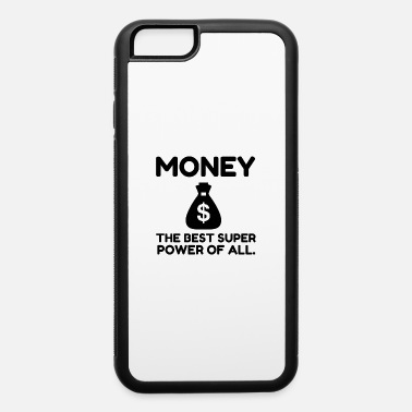 Powerslogan Money the Super Power - iPhone 6 Case
