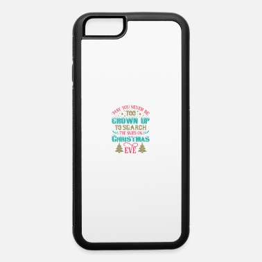 Santa Claus May You Never Be Too - iPhone 6 Case