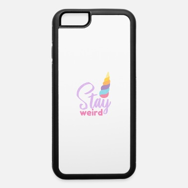 Humor Unicorn Stay Weird Funny Gift Idea - iPhone 6 Case