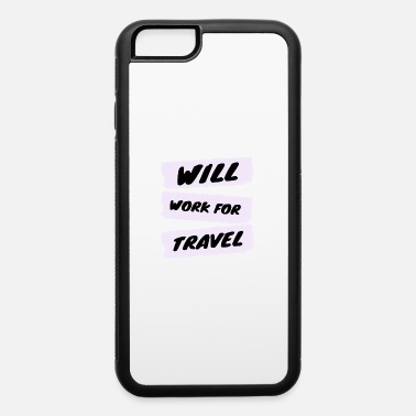 Travel travel - will work for travel - iPhone 6 Case
