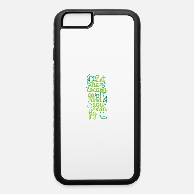 Change Motivational Quote Let the cocoon go you can fly - iPhone 6 Case