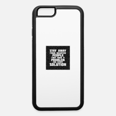 Negative People Stay Away From Negative People - iPhone 6 Case