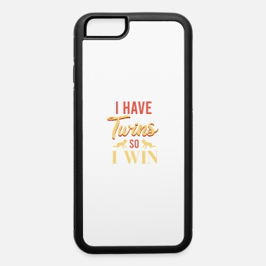 Twin Mom Twins I have Twins so I win Twin dad Twin mom Gift - iPhone 6 Case