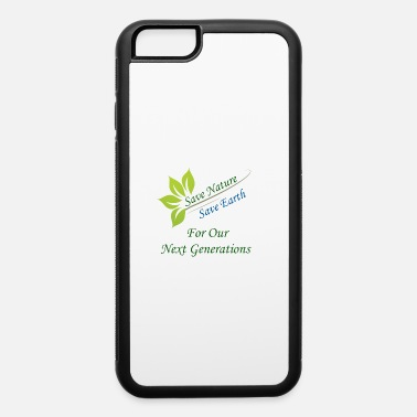 Save Save Earth Save Nature - iPhone 6 Case
