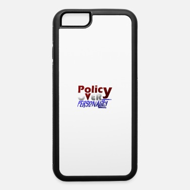 Policy Policy over personality - iPhone 6 Case