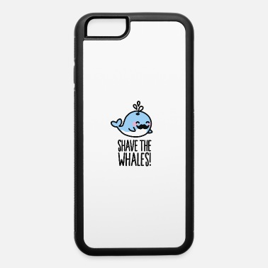 Shave the whales! - iPhone 6 Case