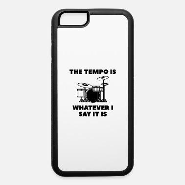 Tempo The Tempo Is Whatever I Say It Is - iPhone 6 Case