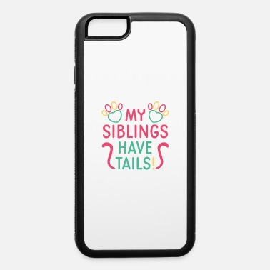 My Siblings Have Tails My Siblings Have Tails - iPhone 6 Case