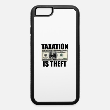 Theft Taxation Is Theft - iPhone 6 Case