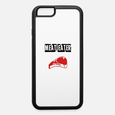 Meat-eaters meat eater - iPhone 6 Case