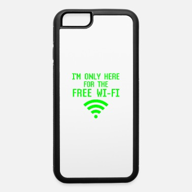 Computer I'm Only Here For The Free Wifi Funny Geek Nerd - iPhone 6 Case