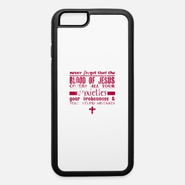 Covered In The Blood Blood of Jesus - iPhone 6 Case