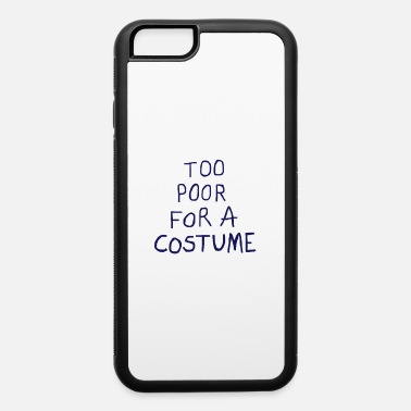 Spring Break Too Poor For A Costume Shirt Funny Halloween Shirt - iPhone 6 Case