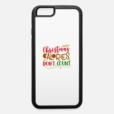 Christmas Calories Don Christmas Calories Don t Count - iPhone 6 Case
