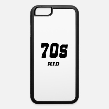 70s Baby 70s kid - iPhone 6 Case