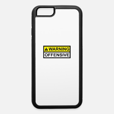 Offensive Warning Offensive - iPhone 6 Case