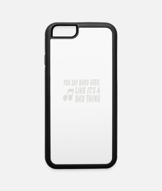 Your Mom iPhone Cases - You Say Band Geek Like It s A Bad Thing - iPhone 6 Case white/black