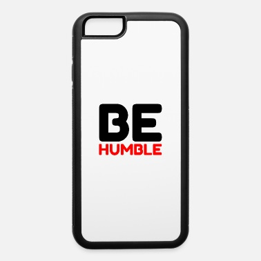 Funny Animal BE HUMBLE - iPhone 6 Case