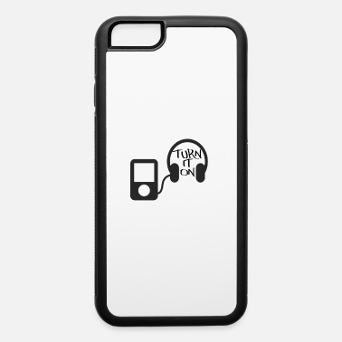 Turn turn down for what turn it on - iPhone 6 Case