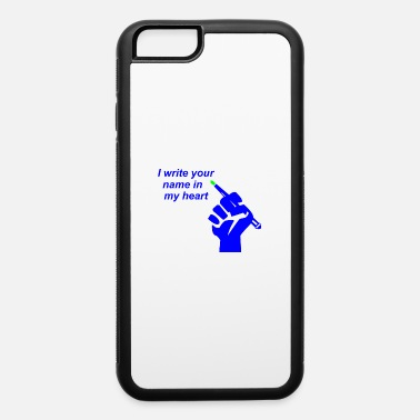 Write Your Name I write your name in my heart - iPhone 6 Case