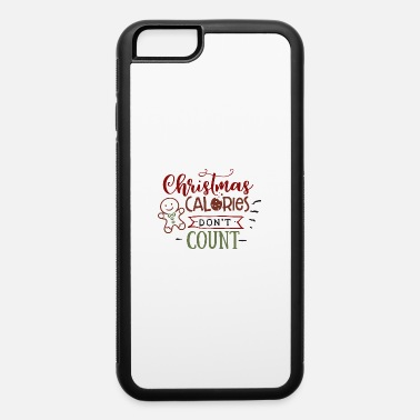 Count Christmas calories don't count - iPhone 6 Case