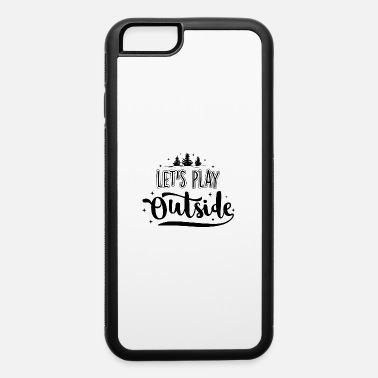 Play Outside let s play outside - iPhone 6 Case