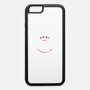 Snack be the snack or eat the snack - iPhone 6 Case
