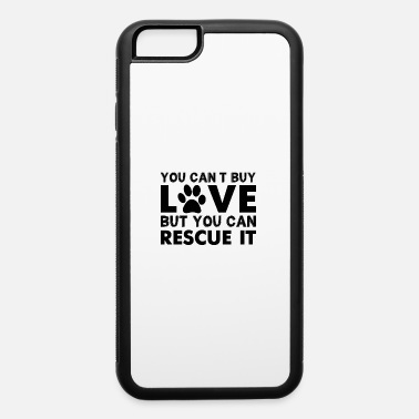 Rescue You Can't Buy Love But You Can Rescue It ! - iPhone 6/6s Rubber Case