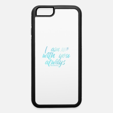 Christiane I Am With You Always Christian Religious Jesus - iPhone 6 Case