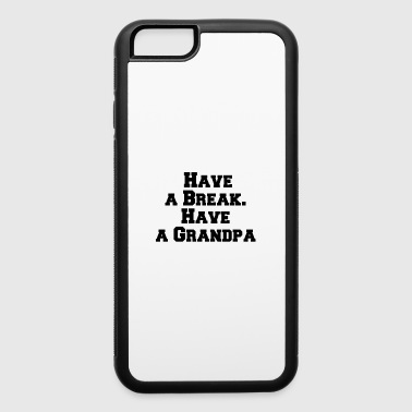 Have a Break Have a Grandpa - iPhone 6/6s Rubber Case