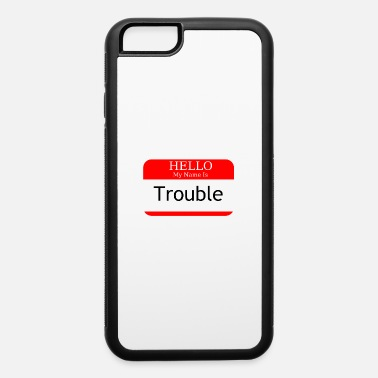 Name Tag Hello My Name Is Trouble - iPhone 6/6s Rubber Case