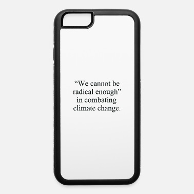 Radical Politics Text: We cannot be radical enough... (black) - iPhone 6 Case